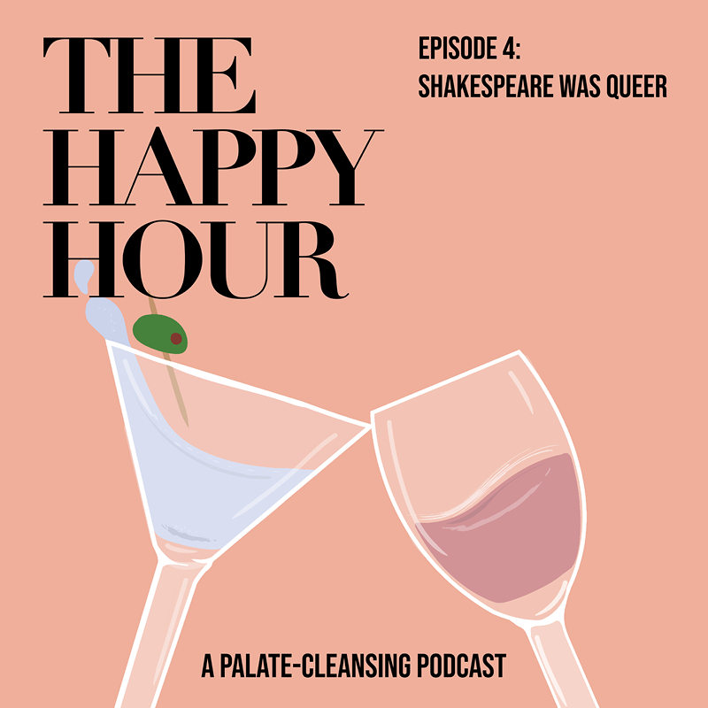 The Happy Hour Episode 4: SHAKESPEARE WAS QUEER
