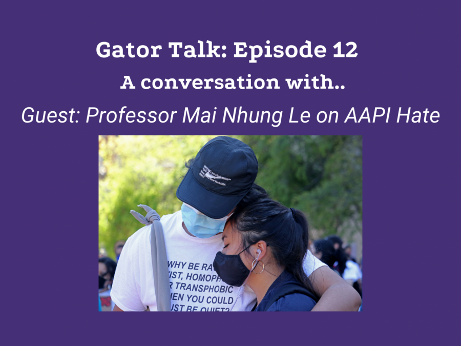 Gator+Talk+Episode+12+%3A+A+conversation+with+Professor+Mai+Nhung+Le+on+AAPI+Hate