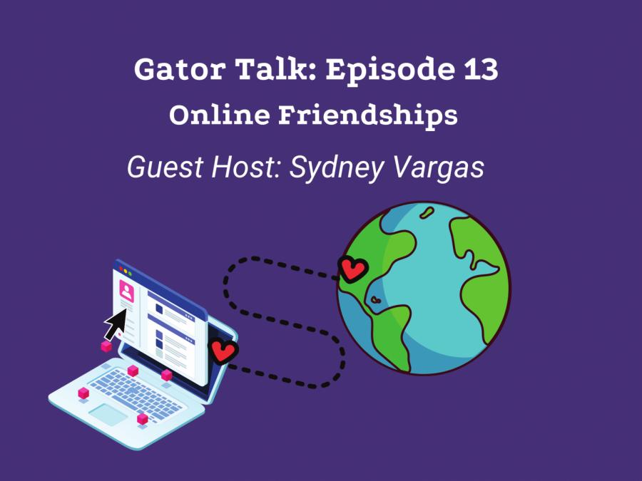 Gator Talk Episode 13 : Online Friendships